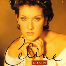 Think Twice - Céline Dion