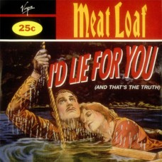I'd Lie For You (And That's The Truth) - Meat Loaf