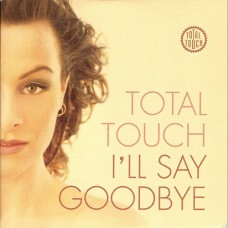 I'll Say Goodbye - Total Touch