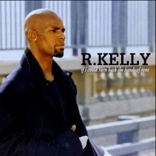 If I Could Turn Back The Hands Of Time - R. Kelly