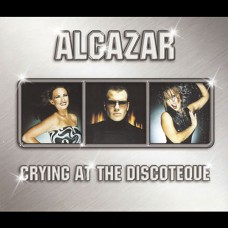 Crying At The Discoteque - Alcazar
