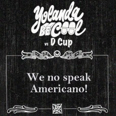 We No Speak Americano - Yolanda Be Cool vs DCup
