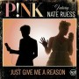 Just Give Me A Reason - Pink & Nate Ruess (C digital download)